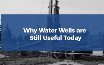 Why Water Wells are Still Useful Today
