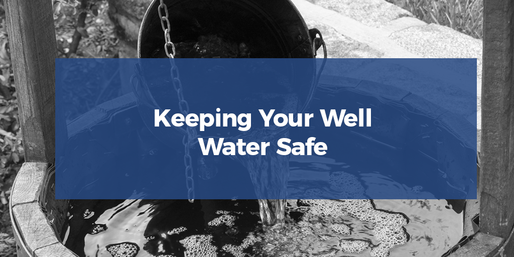 Keeping Your Well Water Safe
