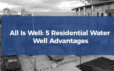 All Is Well: 5 Residential Water Well Advantages