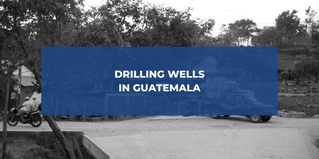 Drilling Wells in Guatemala