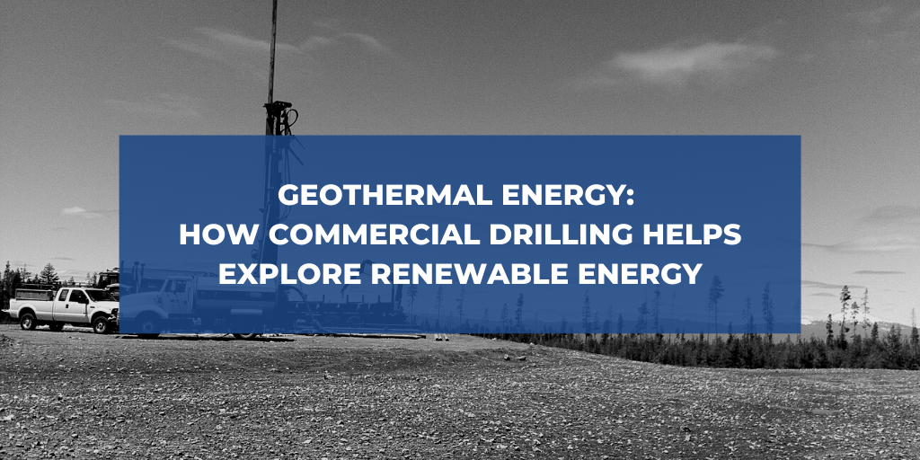 Geothermal Energy: How Commercial Drilling Helps Explore Renewable Energy