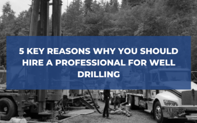 5 Key Reasons Why You Should Hire a Professional for Well Drilling