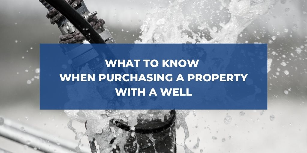 What to Know When Purchasing a Property with a Well